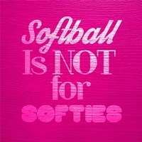 Softball is Not for Softies - Pink Fine Art Print