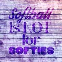 Softball is Not for Softies - Purple White Fine Art Print