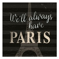 We'll always have ... Paris Fine Art Print
