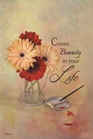 Create Beauty In Your Life Fine Art Print