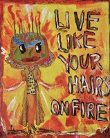 Live Like Your Hair's On Fire Fine Art Print