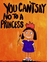 You Can't Say No To A Princess Fine Art Print