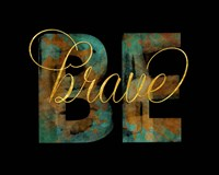 Be Brave - Black Fine Art Print