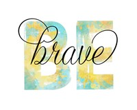 Be Brave - White Fine Art Print