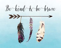 Be Kind and Be Brave Fine Art Print