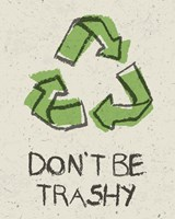 Don't be Trashy Fine Art Print