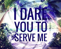 I Dare You to Serve Me Fine Art Print