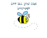 Bee All You Can Become 1 Fine Art Print