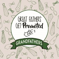 Great Fathers Get Promoted to Grandfathers Green Fine Art Print