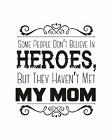 Some People Don't Believe in Heroes Mom White Fine Art Print