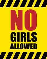 No Girls Allowed - Yellow Hazard Sign Fine Art Print