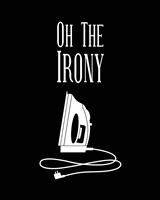 Oh The Irony - Black Fine Art Print