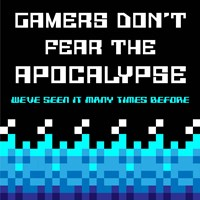 Gamers Don't Fear The Apocalypse  - Blue Fine Art Print