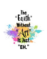 The Earth Without Art Is Just Eh - Colorful Splash Fine Art Print