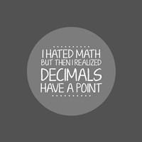 Decimals Have A Point Gray Fine Art Print