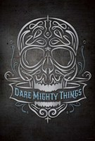Dare Mighty Fine Art Print