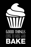 Good Things Come To Those Who Bake- Black Fine Art Print