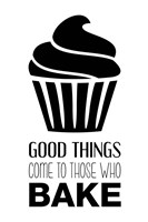 Good Things Come To Those Who Bake- White Fine Art Print