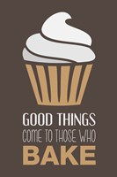 Good Things Come To Those Who Bake- Cappuccino Fine Art Print