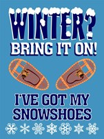 Winter Bring It Snowshoes Fine Art Print