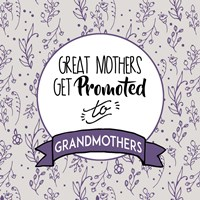 Great Mothers Get Promoted To Grandmothers Purple Fine Art Print