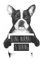 Being Normal Is Boring Fine Art Print