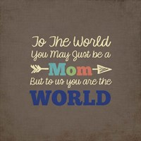 To Us You Are The World - Mom Fine Art Print