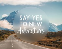 Say Yes To New Adventures -Mountains Fine Art Print