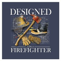 Designed to be a Firefighters Fine Art Print