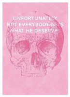 Unfortunately Not Everybody Gets What He Deserves Fine Art Print