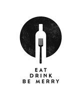 Eat, Drink, Be Merry Fine Art Print