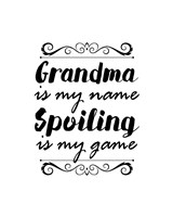 Grandma Is My Name Spoiling Is My Game - White Fine Art Print