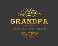 Grandpa: The Man, The Myth, The Legend - Gray and Gold Fine Art Print
