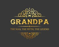 Grandpa: The Man, The Myth, The Legend - Gray and Gold Fine Art Print