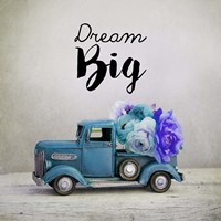 Dream Big - Blue Truck and Flowers Fine Art Print