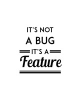 It's Not A Bug, It's A Feature - White Background Fine Art Print