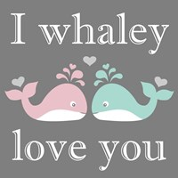 I Whaley Love You Fine Art Print