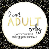 I Can't Adult Today Fine Art Print