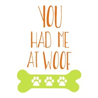 You Had Me At Woof Fine Art Print