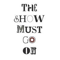 The Show Must Go On Fine Art Print
