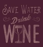 Save Water, Drink Wine Fine Art Print