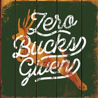 Zero Bucks Here Fine Art Print