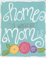 Home is Wherever Mom Is Fine Art Print