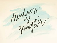 Kindness is Gangster Fine Art Print