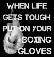 When Life Gets Tough Put On Your Boxing Gloves black and white Fine Art Print