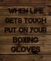 When Life Gets Tough Put On Your Boxing Gloves Fine Art Print