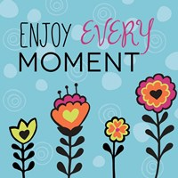 Enjoy Every Moment Fine Art Print