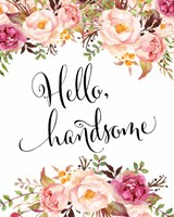 Hello Handsome Fine Art Print