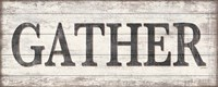 Gather Wood Sign Fine Art Print