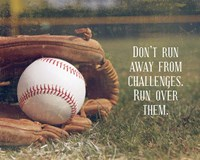 Don't Run Away From Challenges - Baseball Fine Art Print